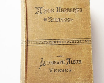Vintage Victorian Book , 1888 Uncle Herberts Speaker And Autograph Album Verses , Antique Literature ,127 Year Old Antiquarian Subscription