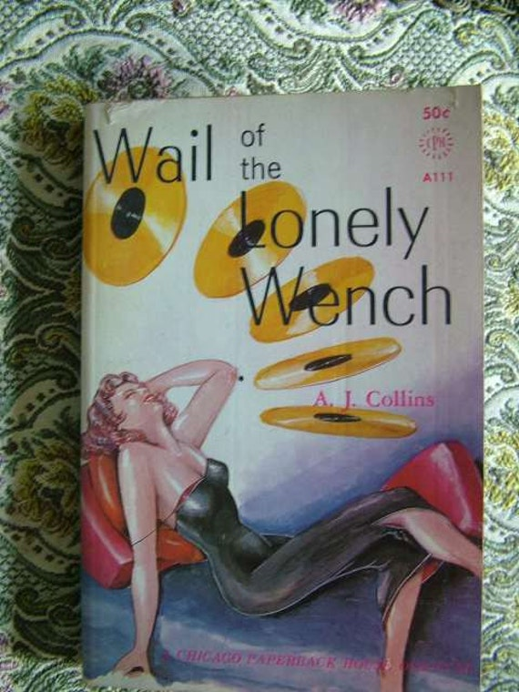 Wail Of The Lonely Wench Nystrom Design by A. J. Collins Pulp Paperback  Chicago Paperback House 1962