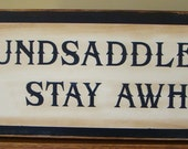 Unsaddle and Stay Awhile Western Primitive Wooden Sign
