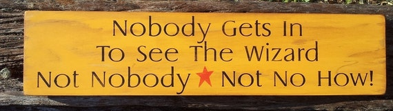 Wizard Of OZ, Nobody Gets In To See The Wizard, Oz, Wooden Signs, Movie Signs
