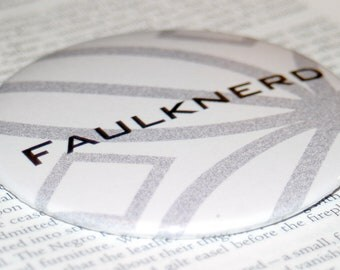 FAULKNERD / Bibliophile Pin / William Faulkner / Faulkner Button / Bookish Button / Book Lover Gift / Book Humor / Bookish Badge / Pinback