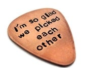 I'm so glad we picked each other... copper guitar pick customized / personalized handstamped