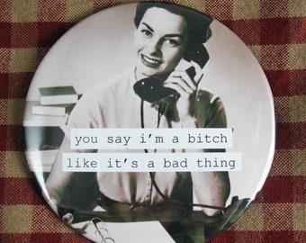 Funny Magnet. You say i'm a bitch like it's a bad thing 3 inch mylar