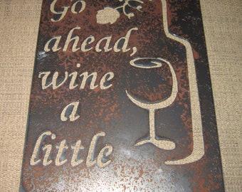 Go ahead, Wine A Little-Metal Wall Art-Wine Signs-Winery Art-Vineyard Art-Bar Art-Kitchen Art