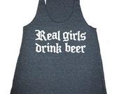 Real Girls Drink Beer Racerback Tank Tri-Blend Womens American Apparel S, M, L