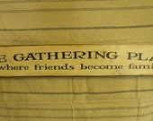 Primitive Rustic Gathering Place Where Friends Become Family wooden sign shabby chic