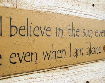I believe in the sun even when it is not shining - 5 x 38 long inspirational wood sign,