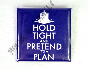 Hold Tight and Pretend It's a Plan Doctor Who Whovian fandom pin button