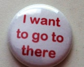 I want to go to there -   Button 1 inch