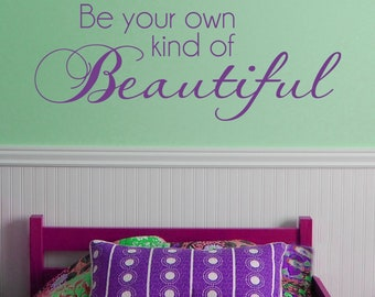 Be your own kind of Beautiful  VINYL DECAL 9x22 inches