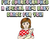 Baby Card - I've Choreographed A Special New Baby Dance For You