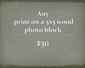Wood Photo block -  Photography -  customize Any photograph on a 5x5 wood photo block - ready to hang - home decor - Travel Photography