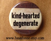 kind-hearted degenerate
