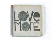 Decoupage Glass /  Paperweight / Love More / Typography