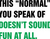 This NORMAL You Speak Of Doesn't Sound FUN At All T-shirt