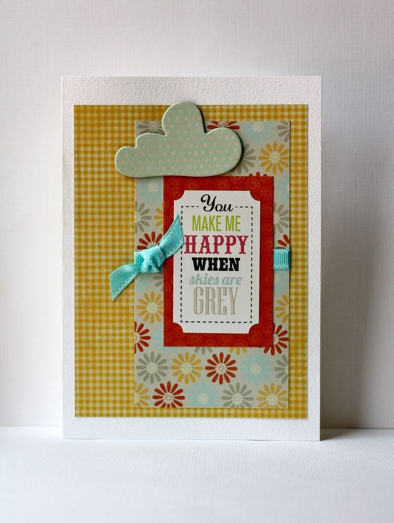 You Make Me Happy When Skies Are Grey Handmade Card
