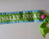 Birthday Sash, 21st birthday sash, finally legal or customize with any saying- adjustable for adult or child