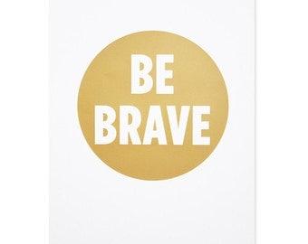 Be Brave Art Print - 2nd edition