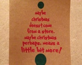 maybe christmas doesn't come from a store. maybe christmas perhaps means a little bit more. dr. seuss. grinch. quote. merry christmas. card.