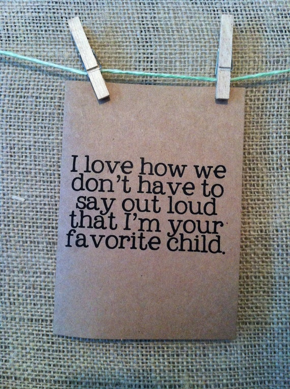 fathers day card. i love how we don't have to say outloud that i'm your favorite child. happy fathers day. card. dad. dads day. love. funny.