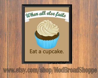 When all else fails, eat a cupcake print, cupcake decor, cupcake wall decor, wall decor, home decor, cupcake saying, cupcake, cupcakes