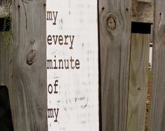 You are my every minute of my everyday  Wood Sign