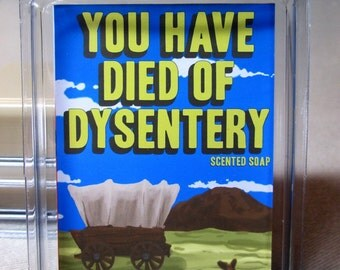 You Have Died Of Dysentery Scented Soap from Deeply Dapper Geeky Soap For The Oregon Trail