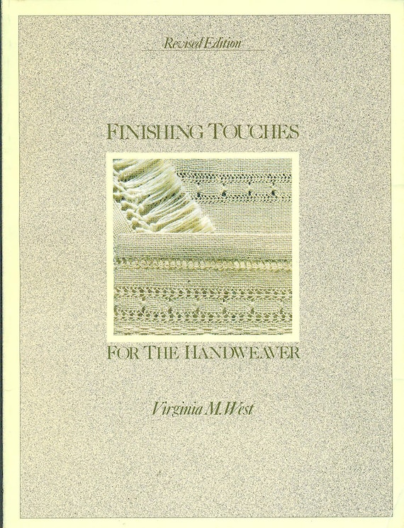 Finishing Touches for the Handweaver by Virginia West - MUST HAVE For a WEAVER