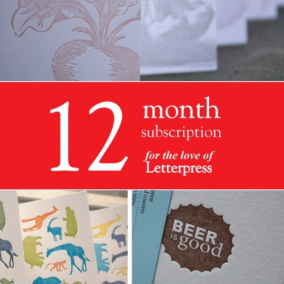One year of letterpress,12 month of letterpress subscription. Great gift.