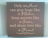 Personalized wooden sign w vinyl quote... Only an aunt can give hugs like  mother, keep secrets like a sister and share love like a friend.