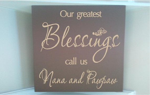 SALE...Personalized wooden sign w vinyl quote  Our greatest blessings call us nana and pawpaw