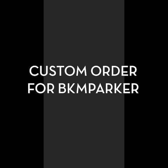 Custom Order for Bkmparker