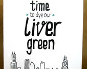 It's Time to Dye our Liver Green Chicago St. Patrick's Day Card
