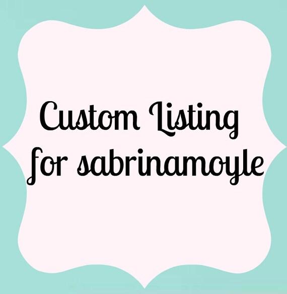 Custom Listing for  sabrinamoyle