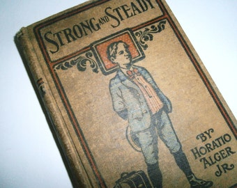 Strong and Steady 1871 by Horatio Alger Jr or Paddle Your Own Canoe