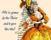 We're Gonna Do The TWIST And It Goes Like This -- Twistin' Time Is Here -- Marie Antoinette Twisted Too
