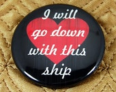 I Will Go Down With This Ship 1.5 inch pinback button