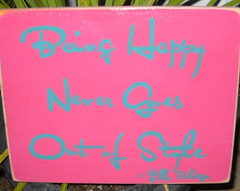 Being Happy Never Goes Out of Style Lilly Pulitzer Quote Wooden Sign Plaque U-Pick Color