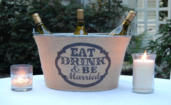 Eat Drink And Be MARRIED.. Burlap covered wine/beverage tub.  Rustic Chic decor for wedding reception
