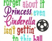 Forget about it Princess, even Cinderella isn't gettin' to this ball - Soccer Ball - Machine Embroidery Design - 12 Sizes