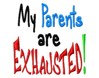 My Parents are Exhausted - Machine Embroidery Design - 9 Sizes