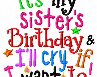 its my sisters Birthday and I'll cry if I want to - Machine Embroidery Design - 8 Sizes