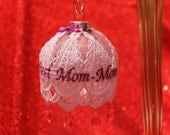 Mom-Mom Ornament - Lace Embroidered Over a Glass Ball (Free USA Shipping)