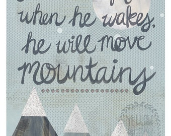 "Let him sleep for when he wakes he will move mountains 8""x10"" print"