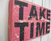 TAKE TIME Small Bright Pink Distressed Wooden Handpainted Word Art Sign