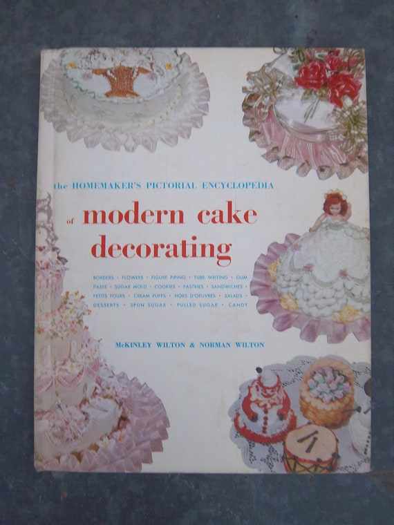 Wilton Modern Cake Decorating Book - 1962 Edition of the Homemakers Pictorial Encyclopedia of Modern Cake Decorating