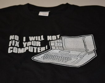 Computer t shirt I will not fix your pc or geekery for men tshirt women kids unisex ladies gift boyfriend fiance father