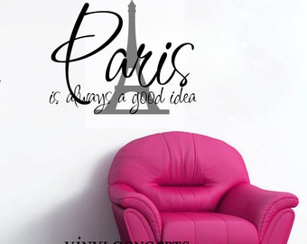 Paris is always a good idea  - Up to 2 colors - Vinyl Wall Art