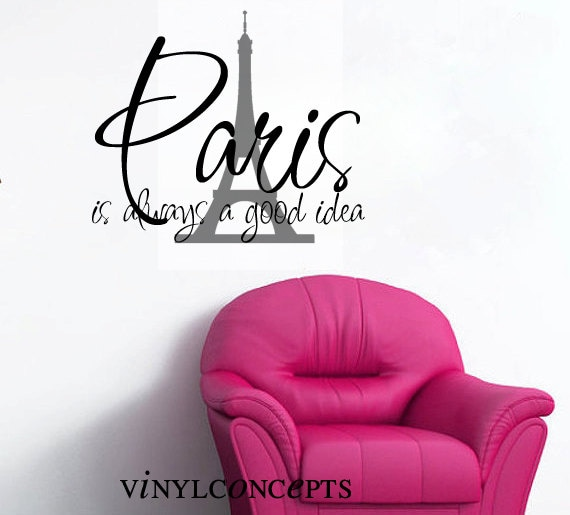 Paris is always a good idea  - Up to 2 colors - Vinyl Wall Art