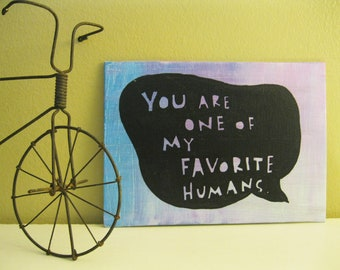 Painted Quote Canvas - Favorite Human - Gift - Friend - Anniversary - Birthday